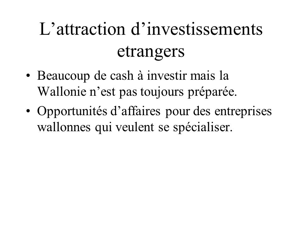 Lattraction dinvestissements etrangers Beaucoup de cash à investir mais la Wallonie nest pas toujours préparée. Opportunités daffaires pour des entrep