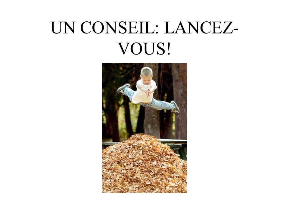 UN CONSEIL: LANCEZ- VOUS!