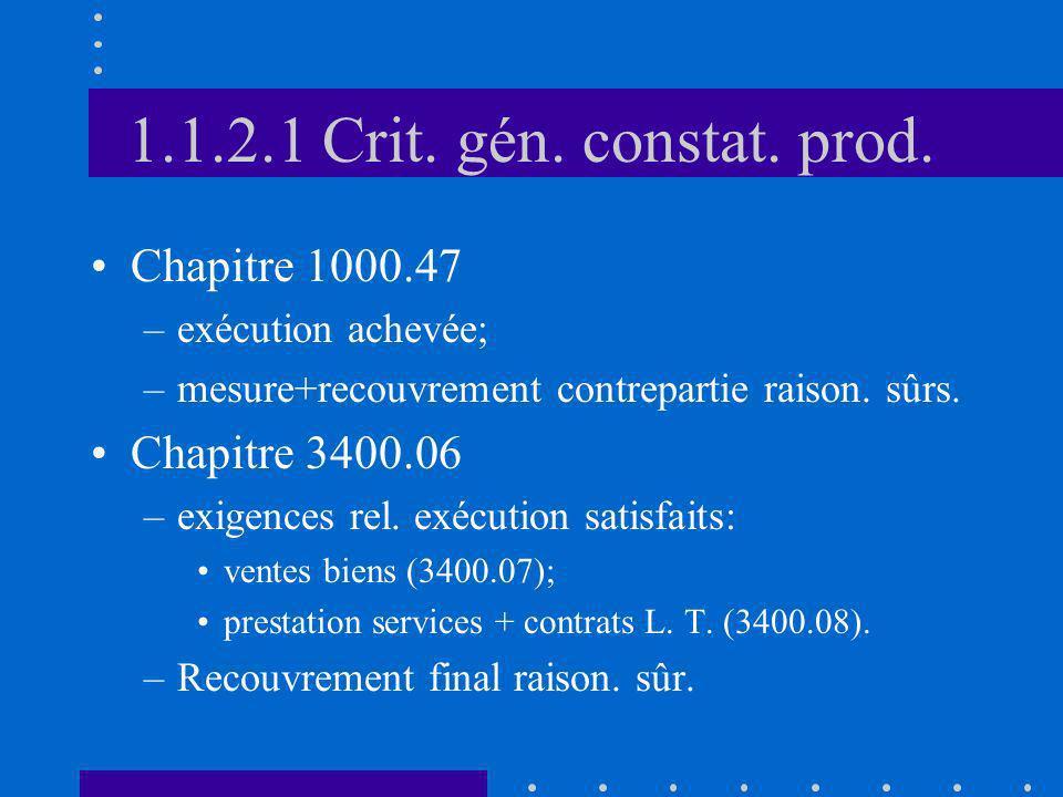 1.1.2.1 Crit. gén. constat. prod. Chapitre 1000.47 –exécution achevée; –mesure+recouvrement contrepartie raison. sûrs. Chapitre 3400.06 –exigences rel