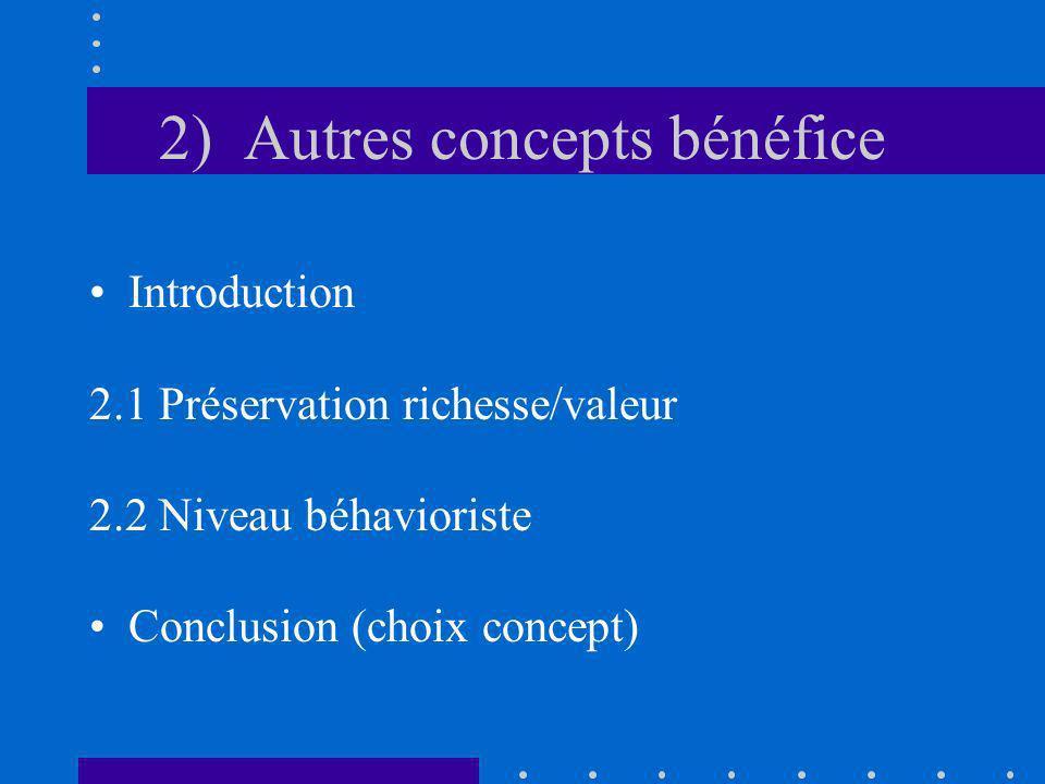 2) Autres concepts bénéfice Introduction 2.1 Préservation richesse/valeur 2.2 Niveau béhavioriste Conclusion (choix concept)