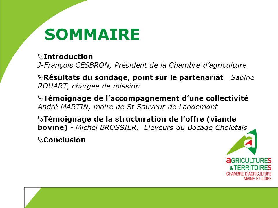 SOMMAIRE Introduction J-François CESBRON, Président de la Chambre dagriculture Résultats du sondage, point sur le partenariat Sabine ROUART, chargée d
