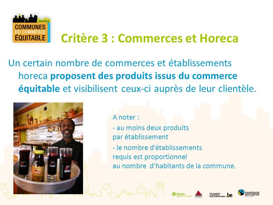 Critère 3 : Commerces et Horeca Un certain nombre de commerces et établissements horeca proposent des produits issus du commerce équitable et visibili