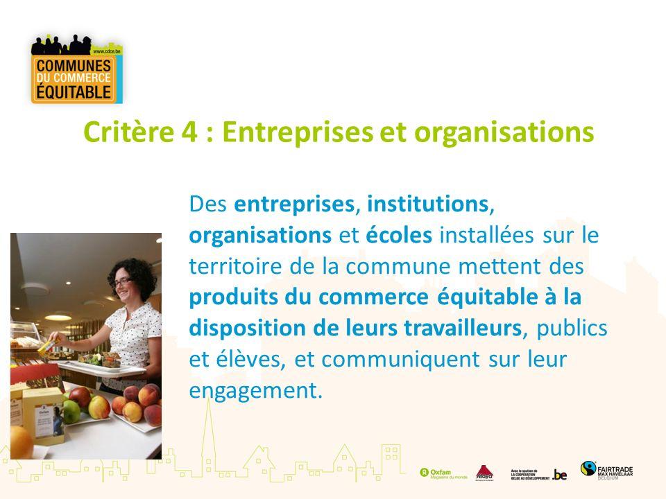 Critère 4 : Entreprises et organisations Des entreprises, institutions, organisations et écoles installées sur le territoire de la commune mettent des