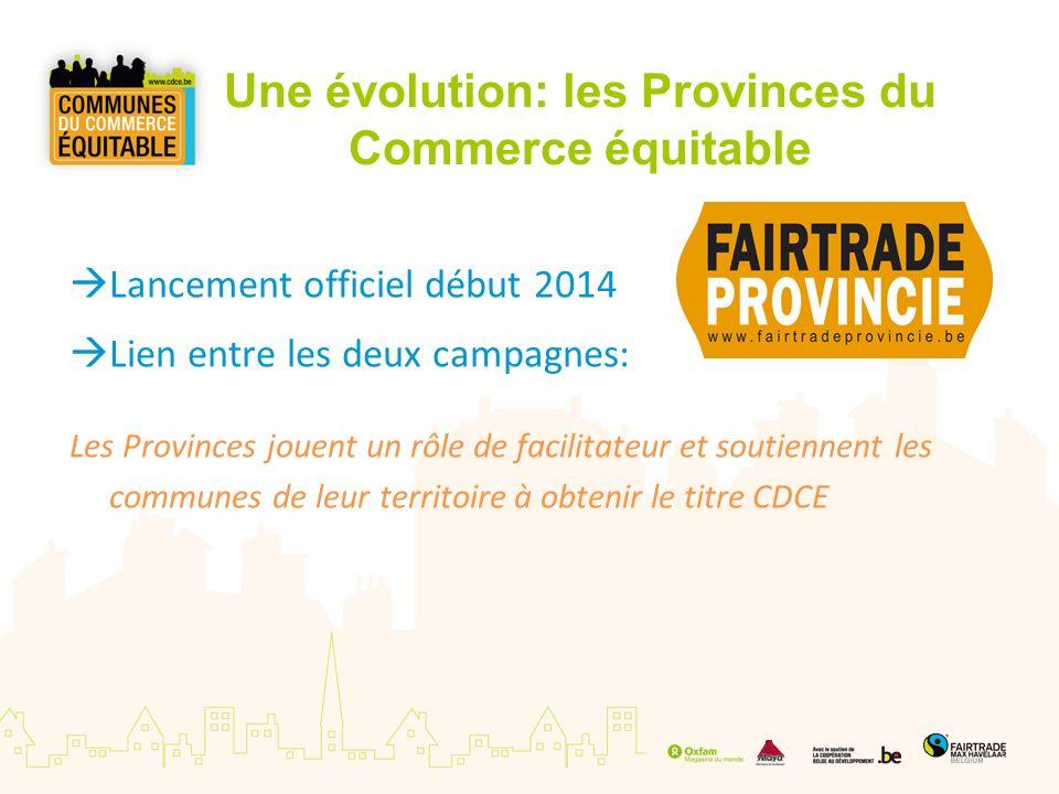 Une évolution: les Provinces du Commerce équitable Lancement officiel début 2014 Lien entre les deux campagnes: Les Provinces jouent un rôle de facili