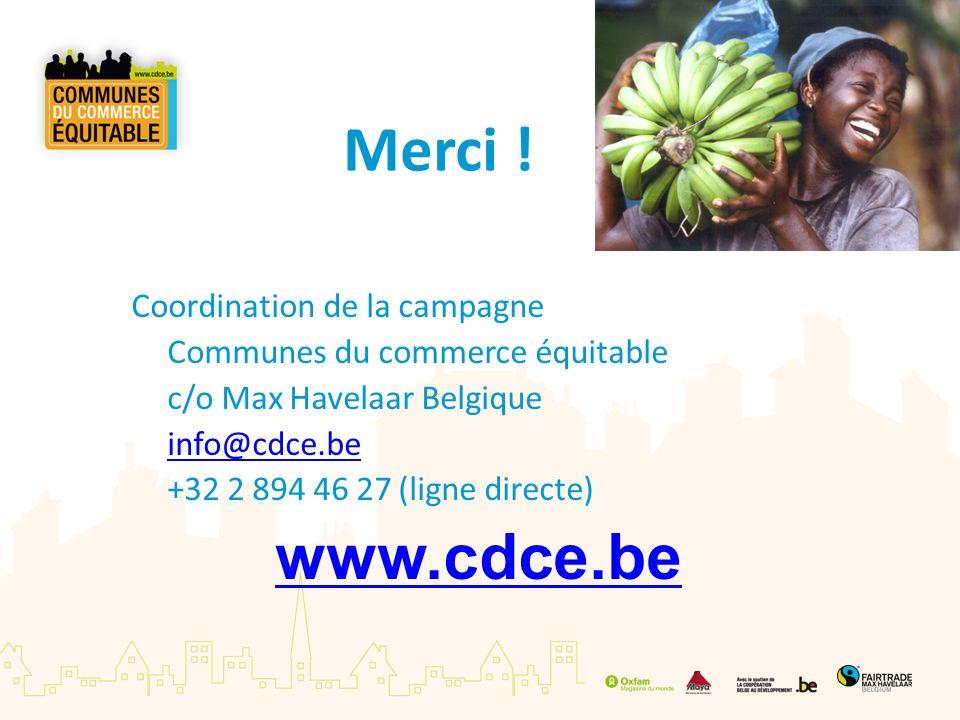 Merci ! Coordination de la campagne Communes du commerce équitable c/o Max Havelaar Belgique info@cdce.be +32 2 894 46 27 (ligne directe) www.cdce.be