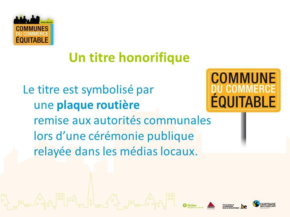 Un titre honorifique Le titre est symbolisé par une plaque routière remise aux autorités communales lors dune cérémonie publique relayée dans les médi