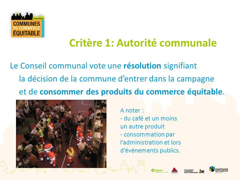 Critère 1: Autorité communale Le Conseil communal vote une résolution signifiant la décision de la commune dentrer dans la campagne et de consommer de