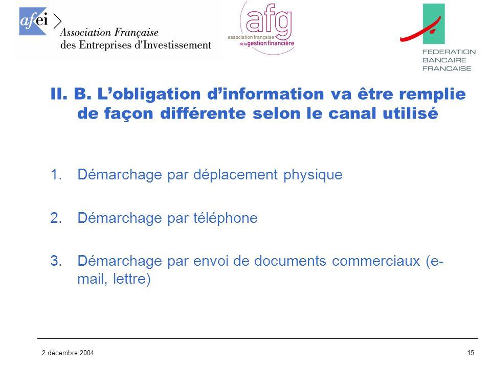 2 décembre 200415 1.Démarchage par déplacement physique 2.Démarchage par téléphone 3.Démarchage par envoi de documents commerciaux (e- mail, lettre) I