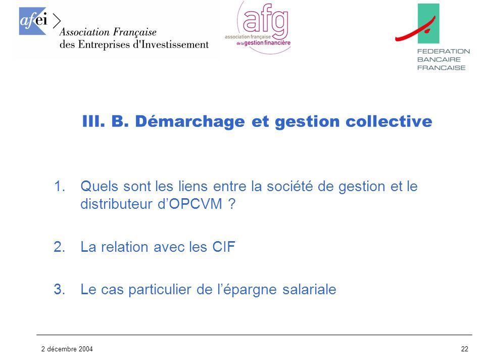 2 décembre 200422 III. B. Démarchage et gestion collective 1.Quels sont les liens entre la société de gestion et le distributeur dOPCVM ? 2.La relatio
