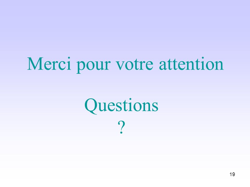 19 Merci pour votre attention Questions ?