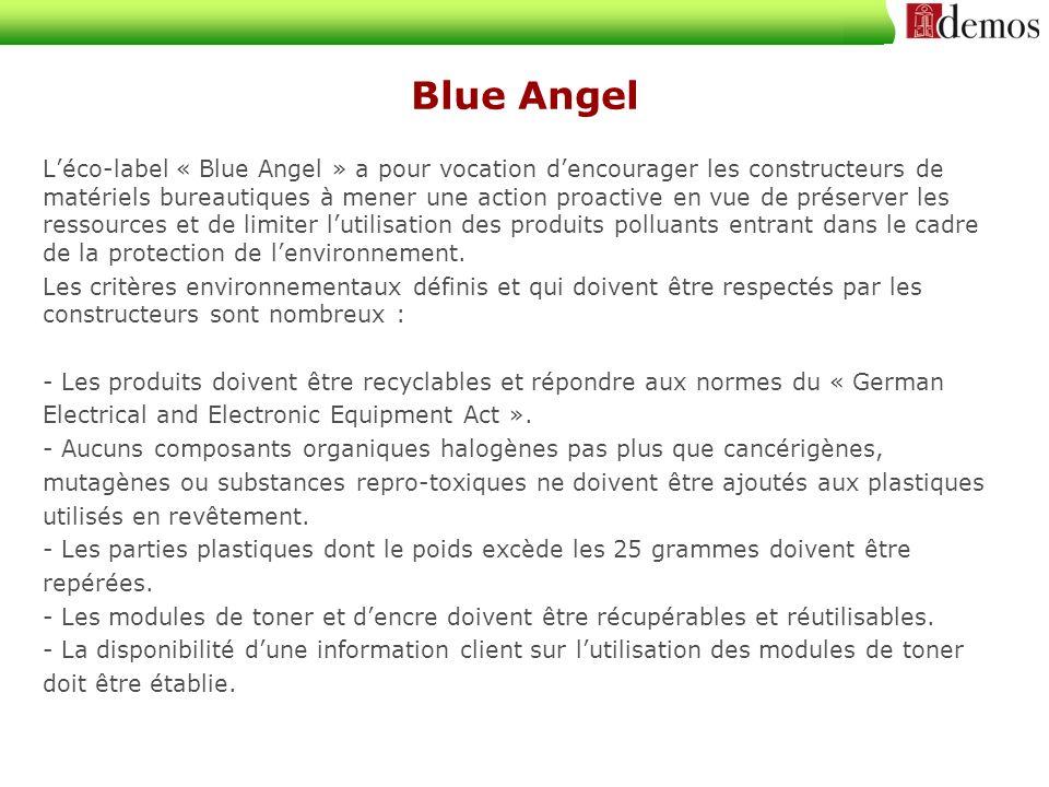Blue Angel Léco-label « Blue Angel » a pour vocation dencourager les constructeurs de matériels bureautiques à mener une action proactive en vue de préserver les ressources et de limiter lutilisation des produits polluants entrant dans le cadre de la protection de lenvironnement.