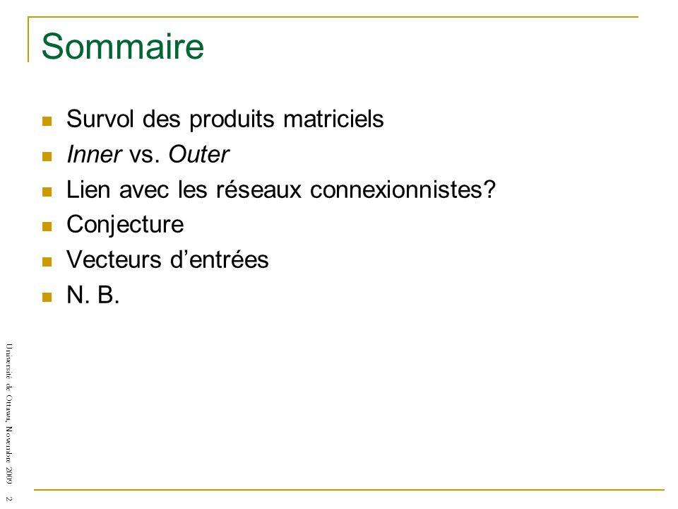 Université de Ottawa, Novembre 2009 2 Sommaire Survol des produits matriciels Inner vs. Outer Lien avec les réseaux connexionnistes? Conjecture Vecteu
