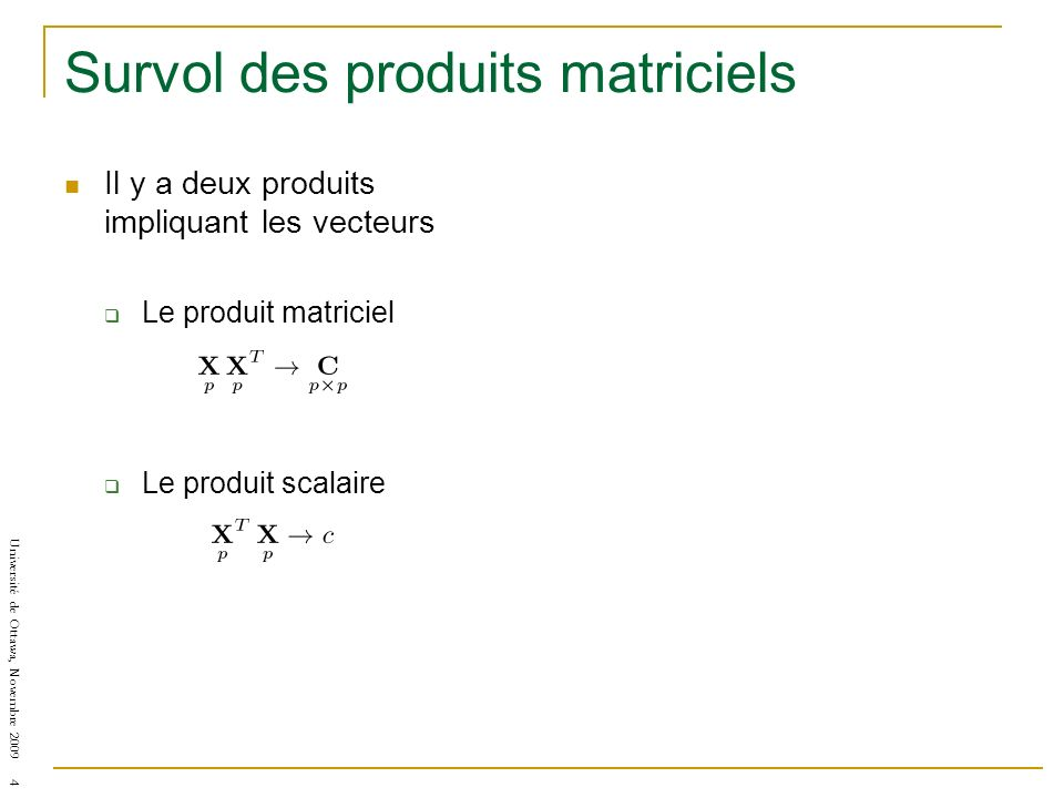 Université de Ottawa, Novembre 2009 4 Survol des produits matriciels Il y a deux produits impliquant les vecteurs Le produit matriciel Le produit scalaire