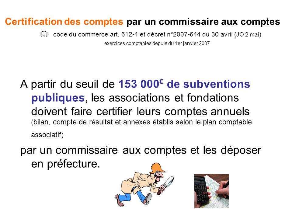 Certification des comptes par un commissaire aux comptes code du commerce art. 612-4 et décret n°2007-644 du 30 avril ( JO 2 mai ) exercices comptable