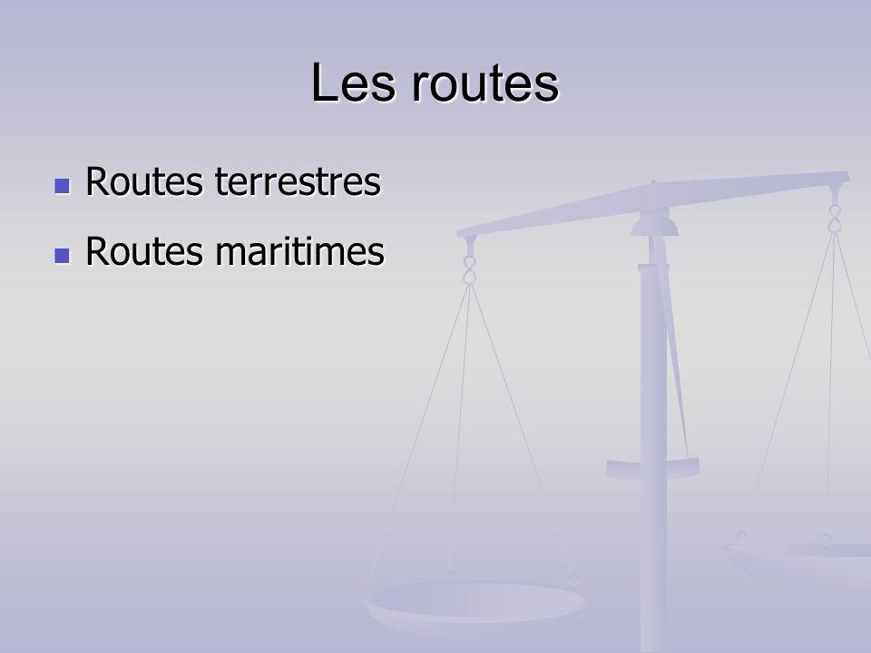 Les routes Routes terrestres Routes terrestres Routes maritimes Routes maritimes