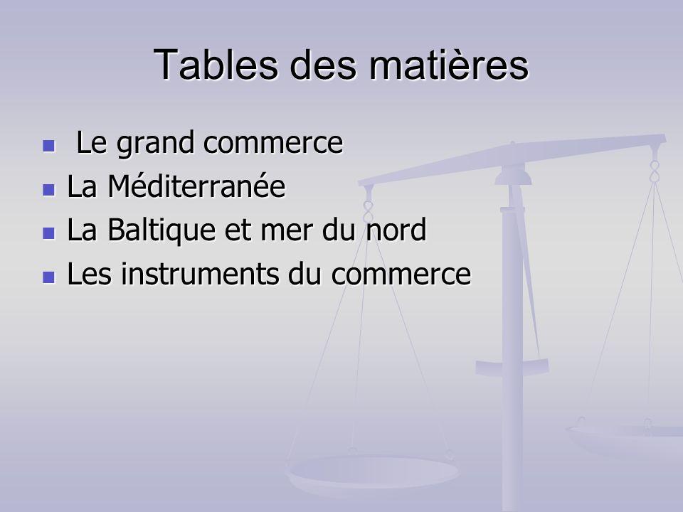 Tables des matières Le grand commerce Le grand commerce La Méditerranée La Méditerranée La Baltique et mer du nord La Baltique et mer du nord Les inst