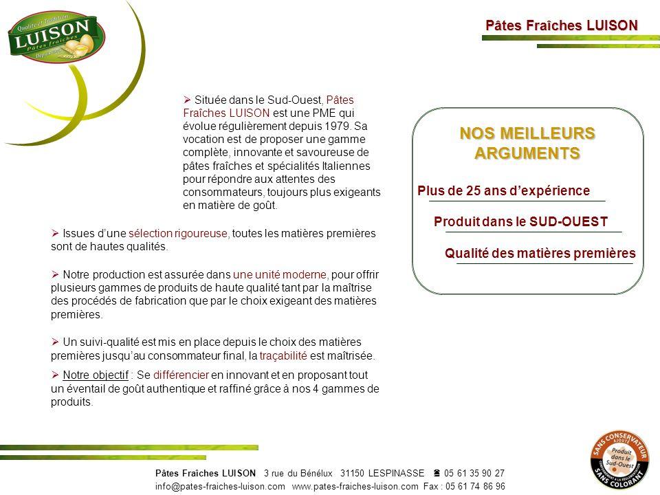 Pâtes Fraîches LUISON NOS MEILLEURS ARGUMENTS Qualité des matières premières Plus de 25 ans dexpérience Produit dans le SUD-OUEST Pâtes Fraîches LUISO