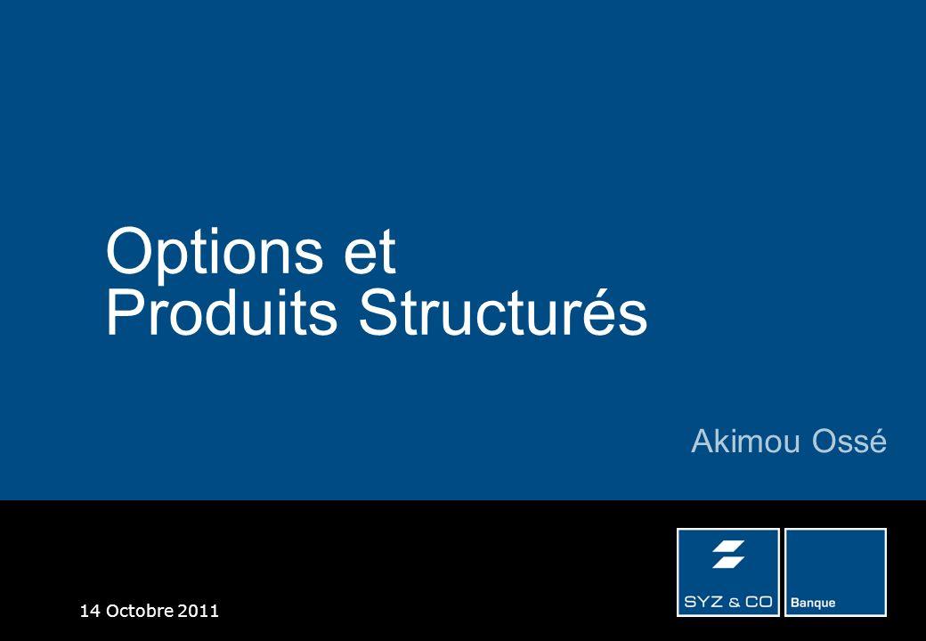 14 Octobre 2011 Options et Produits Structurés Akimou Ossé