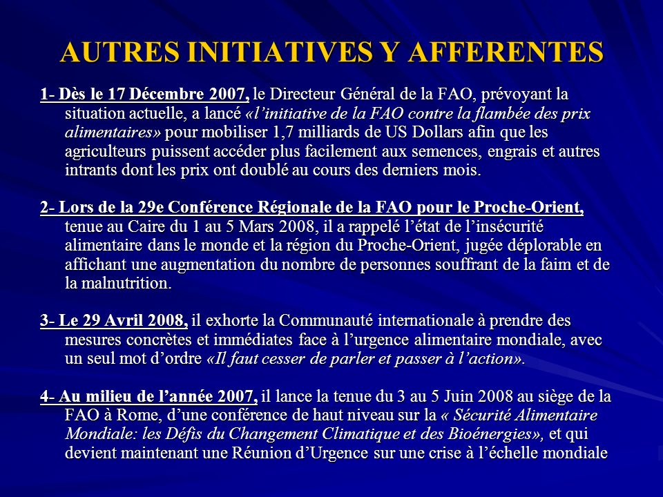 AUTRES INITIATIVES Y AFFERENTES 1- Dès le 17 Décembre 2007, le Directeur Général de la FAO, prévoyant la situation actuelle, a lancé «linitiative de l