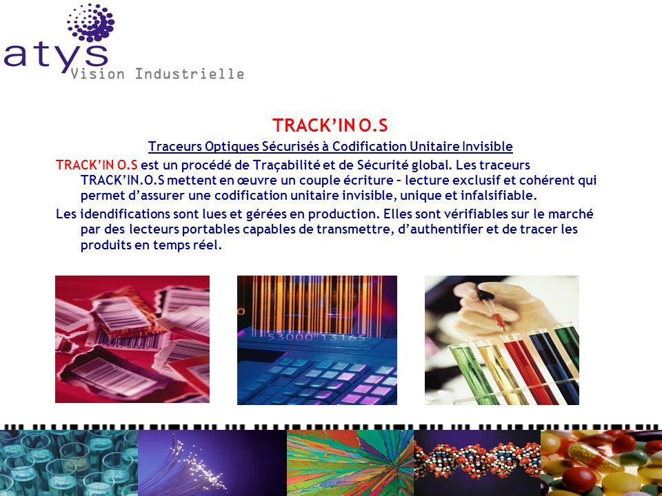 TRACKIN O.S Traceurs Optiques Sécurisés à Codification Unitaire Invisible TRACKIN O.S est un procédé de Traçabilité et de Sécurité global. Les traceur