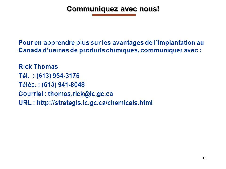 11 Pour en apprendre plus sur les avantages de limplantation au Canada dusines de produits chimiques, communiquer avec : Rick Thomas Tél.