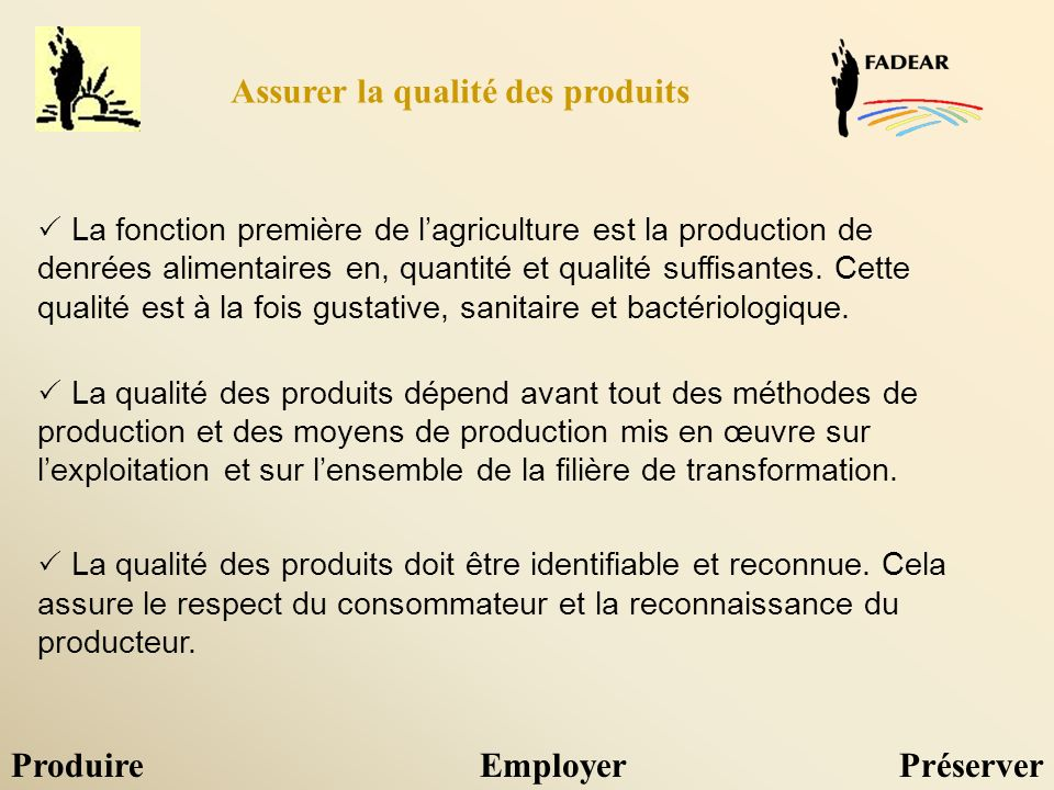 ProduireEmployerPréserver La fonction première de lagriculture est la production de denrées alimentaires en, quantité et qualité suffisantes.