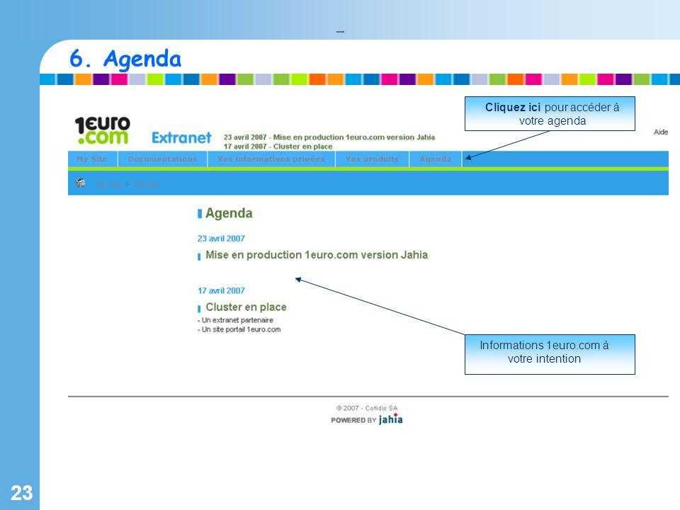 23 Informations 1euro.com à votre intention Cliquez ici pour accéder à votre agenda 6. Agenda