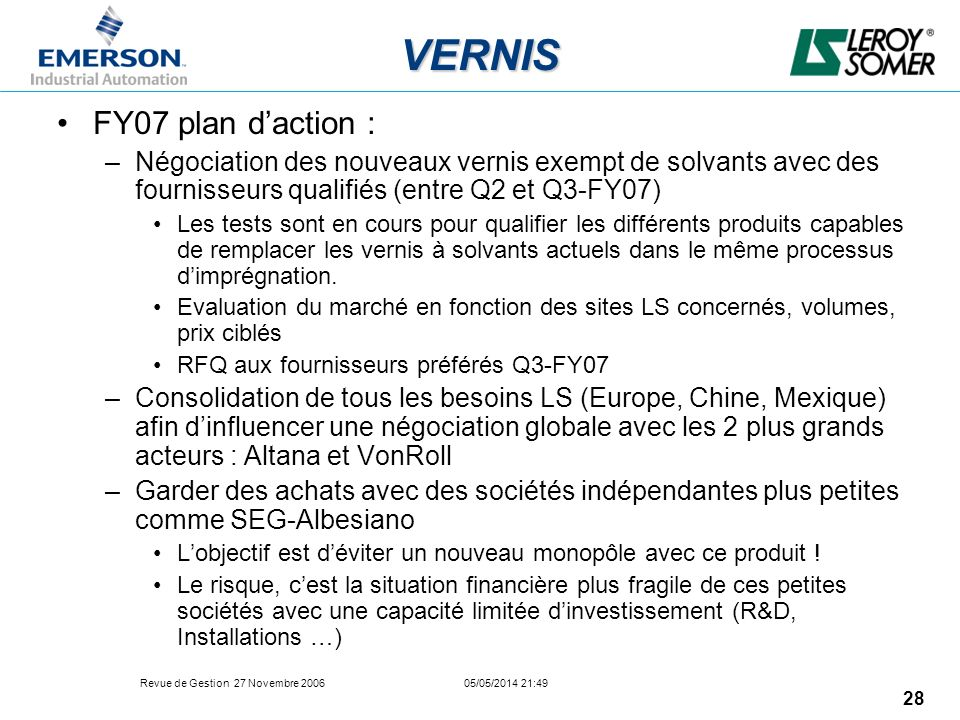 Revue de Gestion 27 Novembre 2006 05/05/2014 21:49 28 VERNIS FY07 plan daction : –Négociation des nouveaux vernis exempt de solvants avec des fourniss