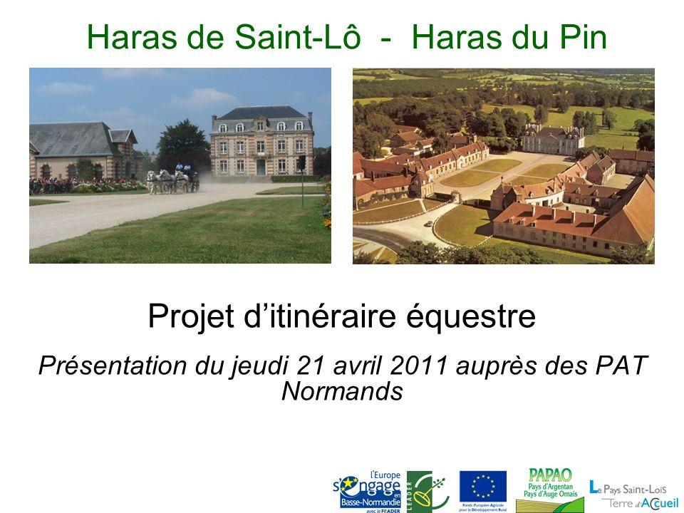 Haras de Saint-Lô - Haras du Pin Projet ditinéraire équestre Présentation du jeudi 21 avril 2011 auprès des PAT Normands