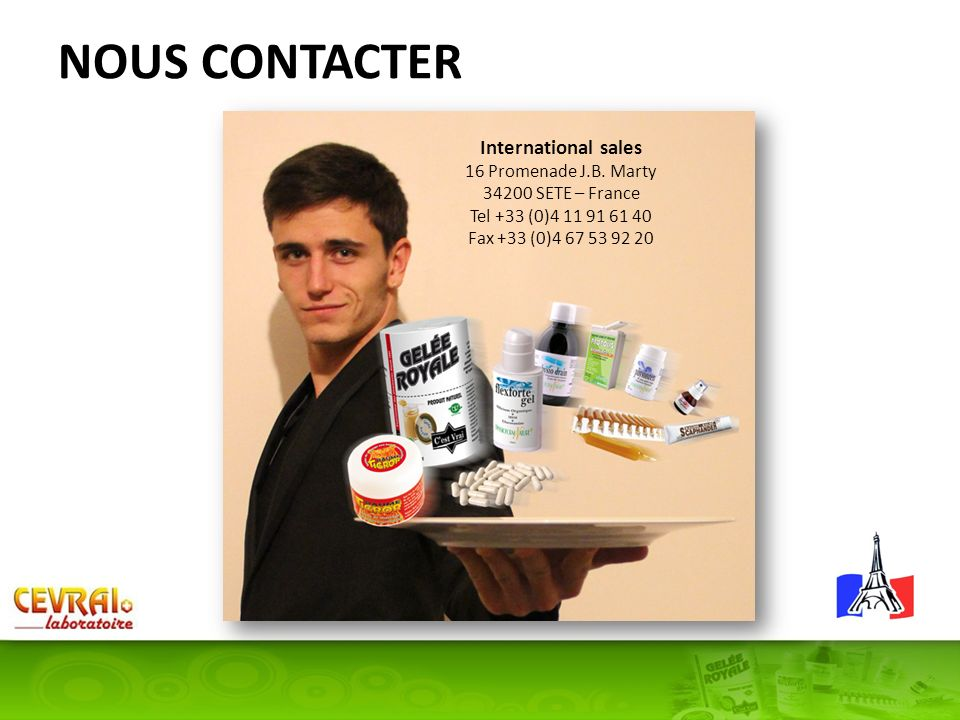 NOUS CONTACTER International sales 16 Promenade J.B. Marty 34200 SETE – France Tel +33 (0)4 11 91 61 40 Fax +33 (0)4 67 53 92 20