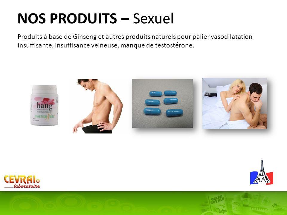NOS PRODUITS – Sexuel Produits à base de Ginseng et autres produits naturels pour palier vasodilatation insuffisante, insuffisance veineuse, manque de