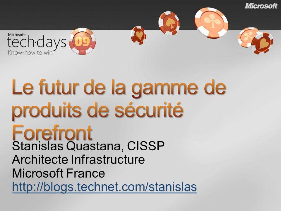 Stanislas Quastana, CISSP Architecte Infrastructure Microsoft France http://blogs.technet.com/stanislas