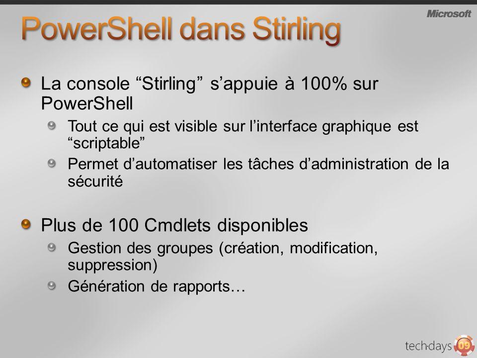 La console Stirling sappuie à 100% sur PowerShell Tout ce qui est visible sur linterface graphique est scriptable Permet dautomatiser les tâches dadministration de la sécurité Plus de 100 Cmdlets disponibles Gestion des groupes (création, modification, suppression) Génération de rapports…