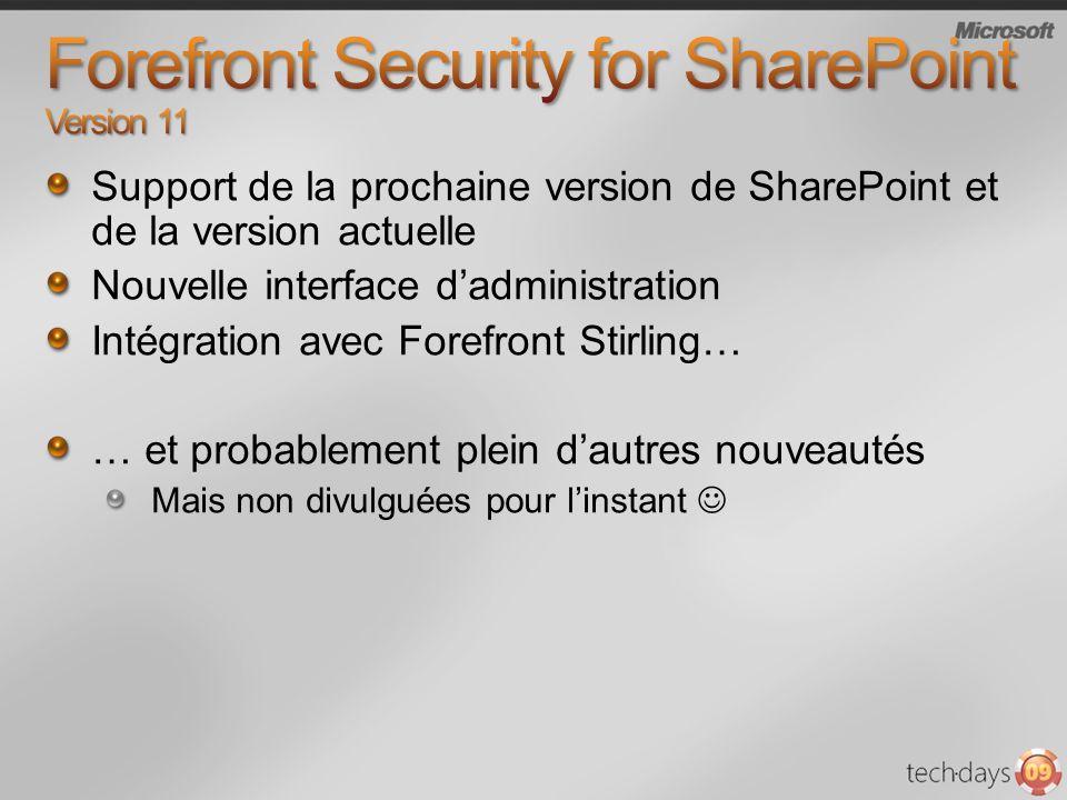 Support de la prochaine version de SharePoint et de la version actuelle Nouvelle interface dadministration Intégration avec Forefront Stirling… … et p