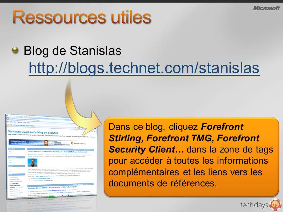 Blog de Stanislas http://blogs.technet.com/stanislas Dans ce blog, cliquez Forefront Stirling, Forefront TMG, Forefront Security Client… dans la zone de tags pour accéder à toutes les informations complémentaires et les liens vers les documents de références.