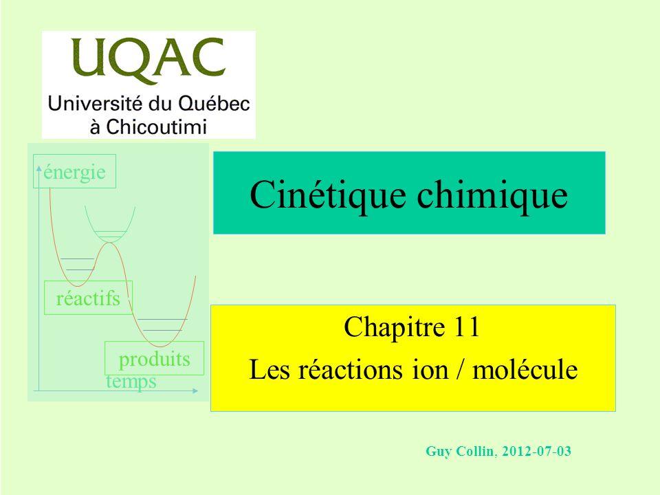 réactifs produits énergie temps Guy Collin, 2012-07-03 Chapitre 11 Les réactions ion / molécule Cinétique chimique