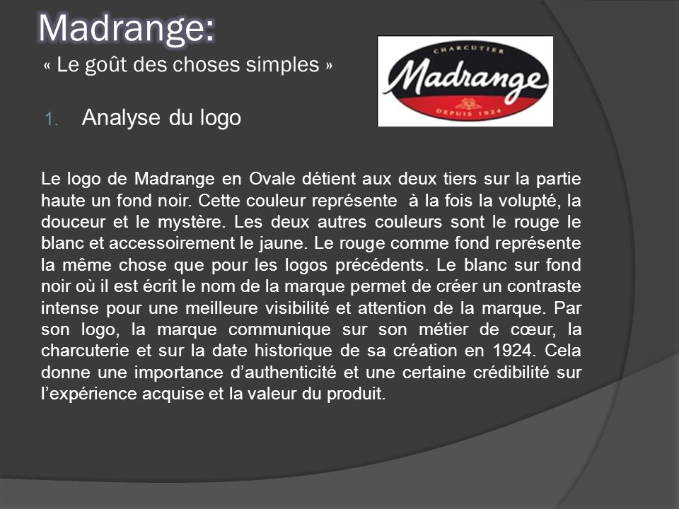 1. Analyse du logo Le logo de Madrange en Ovale détient aux deux tiers sur la partie haute un fond noir. Cette couleur représente à la fois la volupté