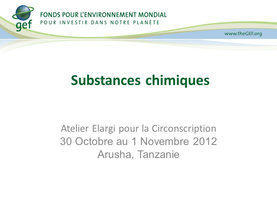 Substances chimiques Atelier Elargi pour la Circonscription 30 Octobre au 1 Novembre 2012 Arusha, Tanzanie
