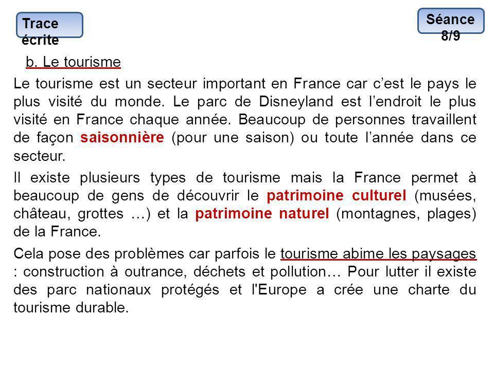 Trace écrite b. Le tourisme Le tourisme est un secteur important en France car cest le pays le plus visité du monde. Le parc de Disneyland est lendroi