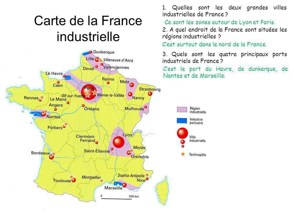Carte de la France industrielle 1. Quelles sont les deux grandes villes industrielles de France ? Ce sont les zones autour de Lyon et Paris. 2. A quel