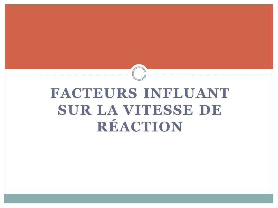 FACTEURS INFLUANT SUR LA VITESSE DE RÉACTION