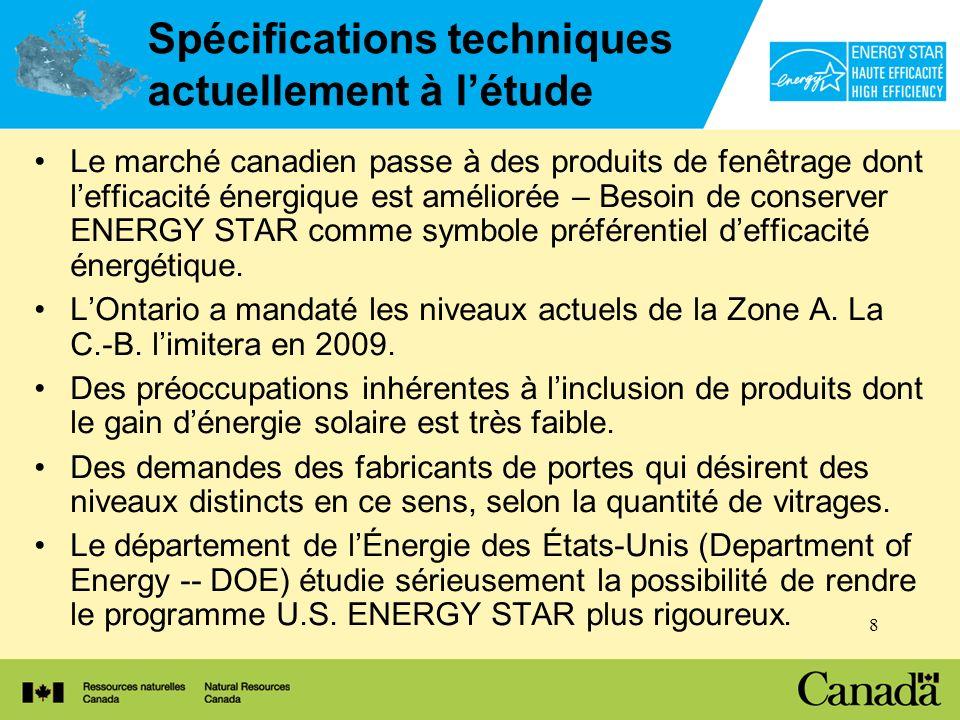 8 Spécifications techniques actuellement à létude Le marché canadien passe à des produits de fenêtrage dont lefficacité énergique est améliorée – Besoin de conserver ENERGY STAR comme symbole préférentiel defficacité énergétique.