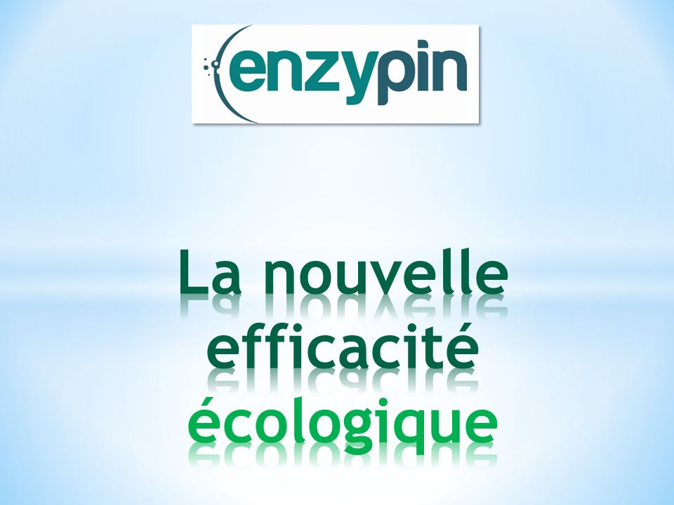 * Les formules ENZYPIN sont testées par un laboratoire indépendant accrédité par lAFNOR.