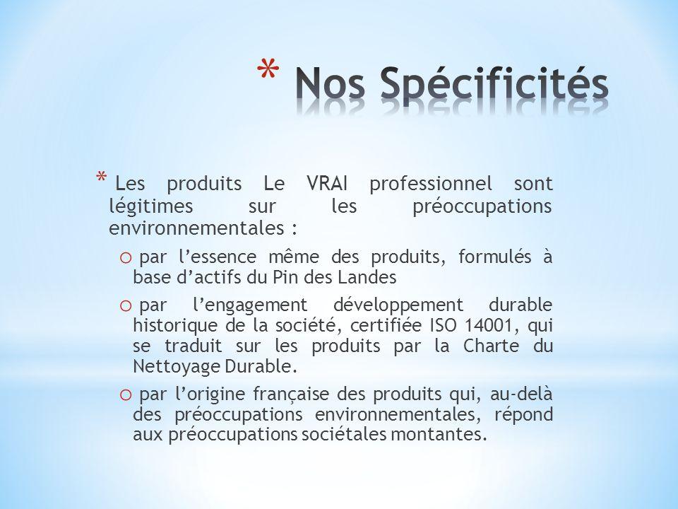 * Les produits Le VRAI professionnel sont légitimes sur les préoccupations environnementales : o par lessence même des produits, formulés à base dacti