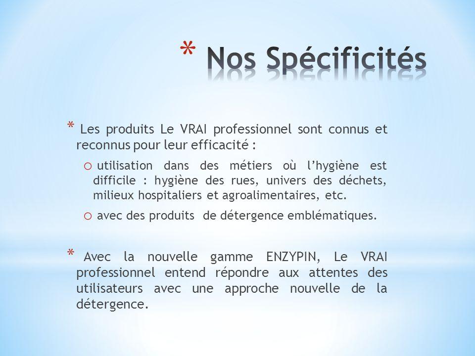 * Les produits Le VRAI professionnel sont connus et reconnus pour leur efficacité : o utilisation dans des métiers où lhygiène est difficile : hygiène
