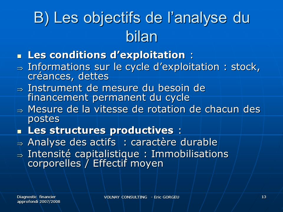 B) Les objectifs de lanalyse du bilan Les conditions dexploitation : Les conditions dexploitation : Informations sur le cycle dexploitation : stock, c