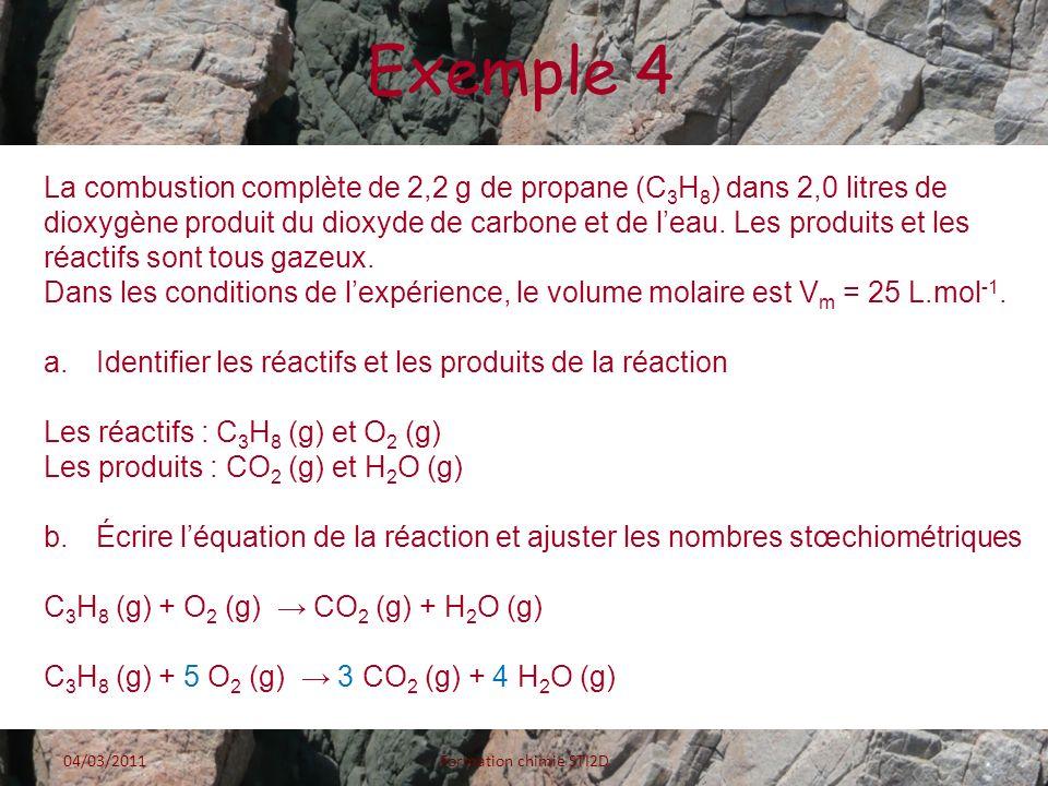 Exemple 4 La combustion complète de 2,2 g de propane (C 3 H 8 ) dans 2,0 litres de dioxygène produit du dioxyde de carbone et de leau. Les produits et