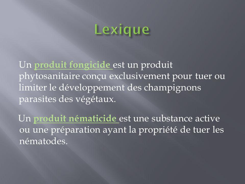 Un produit nématicide est une substance active ou une préparation ayant la propriété de tuer les nématodes. Un produit fongicide est un produit phytos