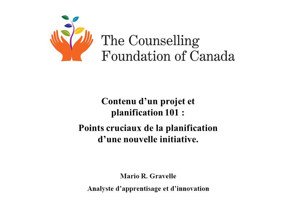 Contenu dun projet et planification 101 : Points cruciaux de la planification dune nouvelle initiative. Mario R. Gravelle Analyste dapprentisage et di