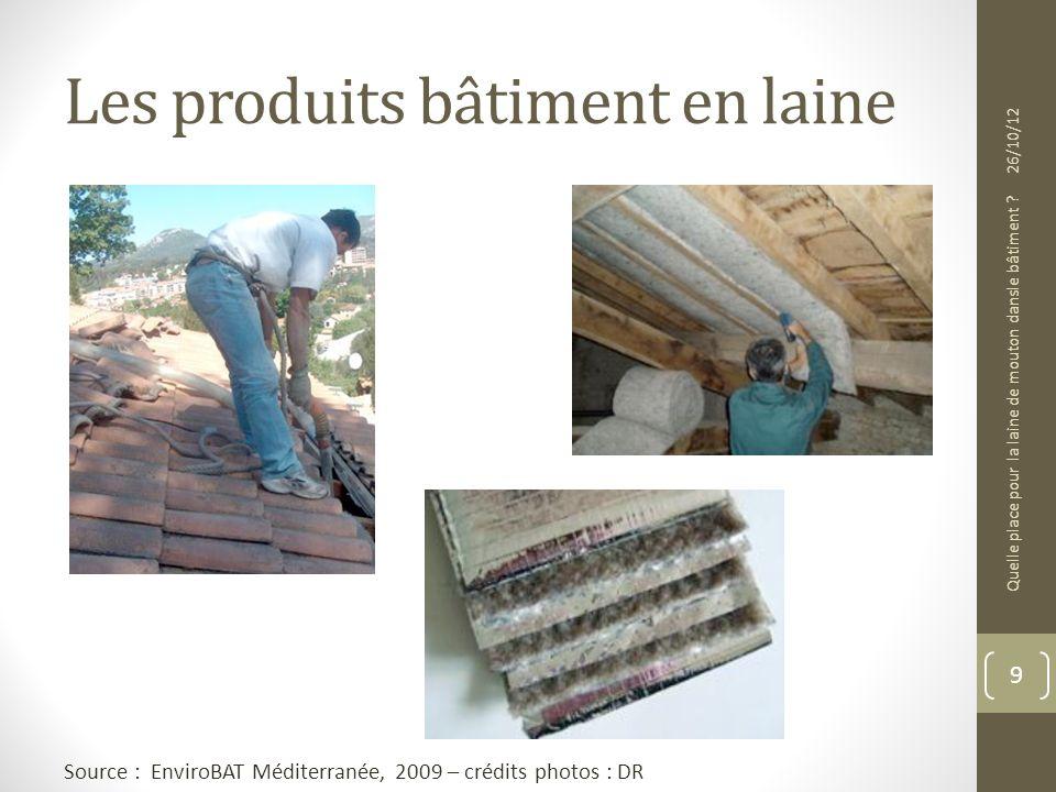 Les produits bâtiment en laine 9 26/10/12 Quelle place pour la laine de mouton dansle bâtiment ? Source : EnviroBAT Méditerranée, 2009 – crédits photo